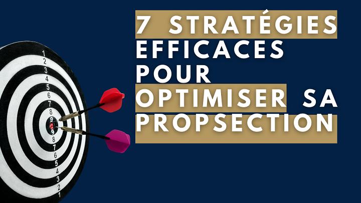 7 stratégies efficaces pour optimiser sa prospection