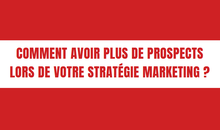 How to have more prospects during your marketing strategy?